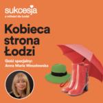 Kobieca strona Łodzi. Anna Maria Wesołowska w Sukcesji